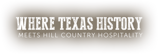 Where Texas History Meets hill country hospitality